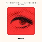 Play & Download Believe (feat. Kathy Diamond) by Fred Everything | Napster