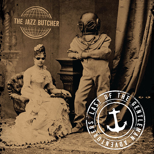 Play & Download Last of the Gentleman Adventurers by The Jazz Butcher | Napster