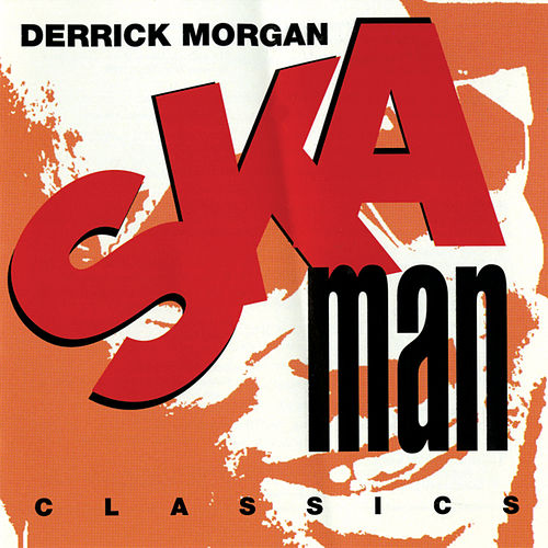 Ska Man Classics by Derrick Morgan
