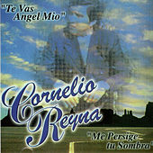 Play & Download Te Vas Angel Mio by Cornelio Reyna | Napster