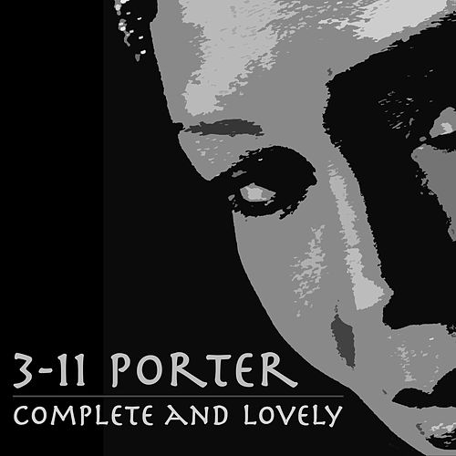 Play & Download Complete and Lovely by 3-11 Porter | Napster