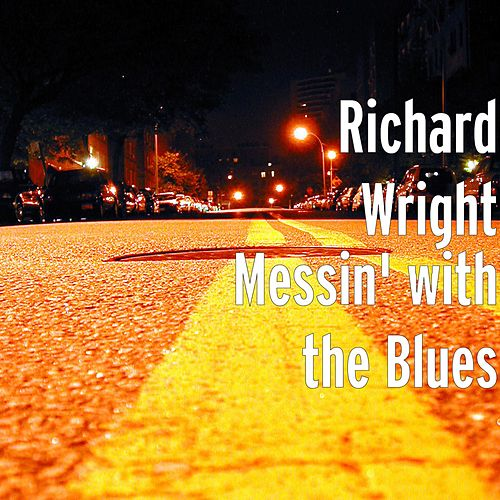 Play & Download Messin' With the Blues by Richard Wright | Napster