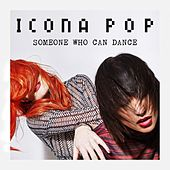 Play & Download Someone Who Can Dance by Icona Pop | Napster