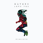 Play & Download Love You (Remixes) by Nature | Napster