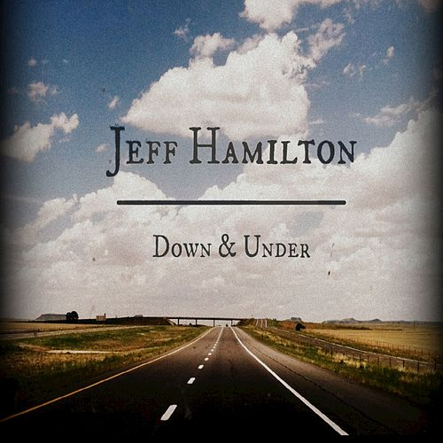Play & Download Down & Under by Jeff Hamilton | Napster