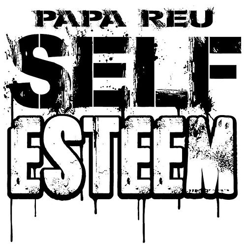 Self Esteem by Papa Reu