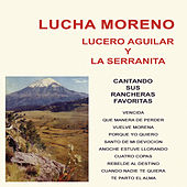 Play & Download Lucha Moreno, Lucero Aguilar y la Serranita Cantando Sus Rancheras Favoritas by Various Artists | Napster