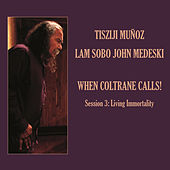 When Coltrane Calls! Session 3: Living Immortality by John Medeski