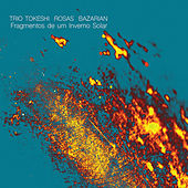 Play & Download Fragmentos de um Inverno Solar by Trio Tokeshi Rosas Bazarian | Napster