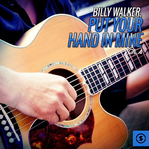 Billy Walker: Put Your Hand in Mine, Vol. 4 by Billy Walker