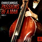 Play & Download Passions of a Man, Vol. 1 by Charles Mingus | Napster