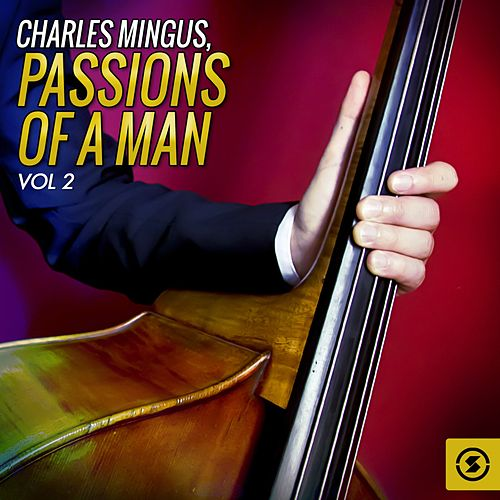 Play & Download Passions of a Man, Vol. 2 by Charles Mingus | Napster