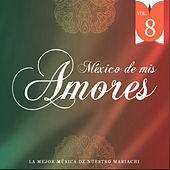 Play & Download México de Mis Amores Vol.8 by Various Artists | Napster
