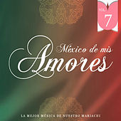 Play & Download México de Mis Amores Vol.7 by Various Artists | Napster