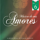 Play & Download México de Mis Amores Vol.6 by Various Artists | Napster