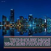 Play & Download Techhouse Miami: WMC 2016 Favorites by Various Artists | Napster