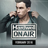 Play & Download Hardwell On Air February 2016 by Various Artists | Napster