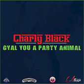 Play & Download Gyal You A Party Animal by Charly Black | Napster