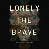 Play & Download Things Will Matter by Lonely The Brave | Napster