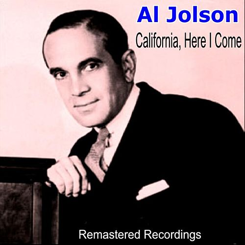 California, Here I Come by Al Jolson