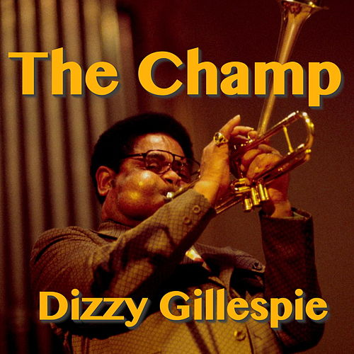 Play & Download The Champ by Dizzy Gillespie | Napster