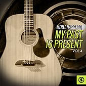 Play & Download My Past is Present, Vol. 4 by Merle Haggard | Napster