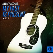 Play & Download My Past is Present, Vol. 3 by Merle Haggard | Napster