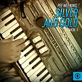 Play & Download Silver and Gold, Vol. 1 by Pee Wee King | Napster