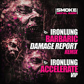 Barbaric (Damage Report Remix) / Accelerate VIP by Iron Lung
