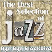Play & Download The Best Selection of Jazz, Vol. 8 - Bye Bye Blackbird by Various Artists | Napster