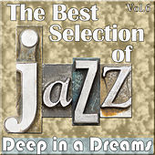 Play & Download The Best Selection of Jazz, Vol. 6 - Deep in a Dreams by Various Artists | Napster