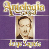 Play & Download Jorge Negrete - Antología by Jorge Negrete | Napster