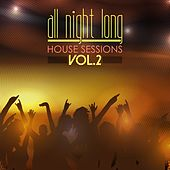 All Night Long House Sessions, Vol. 2 by Various Artists