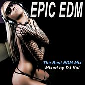 Play & Download Epic EDM - The Best EDM Mix & DJ Mix (Mixed by DJ Kai) by Various Artists | Napster