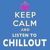 Play & Download Keep Calm and Listen to Chillout by Various Artists | Napster