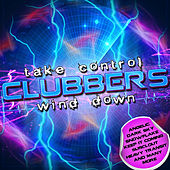 Play & Download Take Control: Clubbers Wind Down by Various Artists | Napster