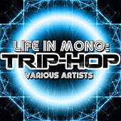 Play & Download Life in Mono: Trip-Hop by Various Artists | Napster