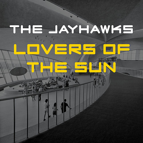 Lovers of the Sun by The Jayhawks