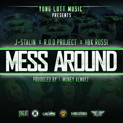 Mess Around  (feat. J. Stalin, R.O.D. Project, Hbk Rossi) - Single by Yung Lott