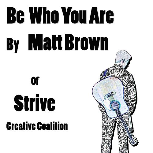 Play & Download Be Who You Are by The Matt Brown | Napster