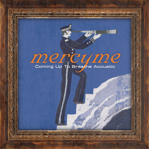 Play & Download Coming Up To Breathe - Acoustic by MercyMe | Napster