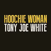 Play & Download Hoochie Woman by Tony Joe White | Napster