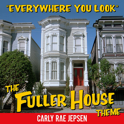 Play & Download Everywhere You Look (The Fuller House Theme) by Carly Rae Jepsen | Napster