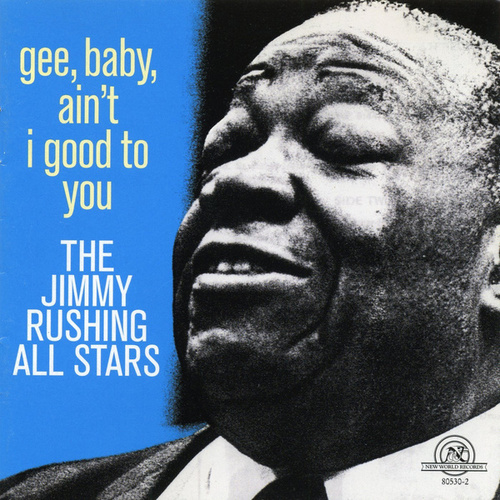 Play & Download Gee, Baby, Ain't I Good to You [New World] by Jimmy Rushing | Napster