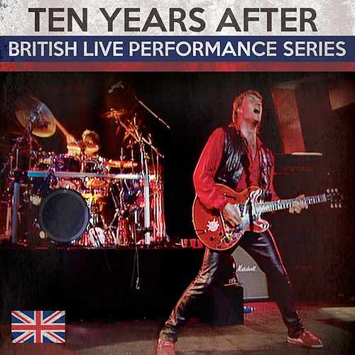 Play & Download British Live Performance Series by Ten Years After | Napster