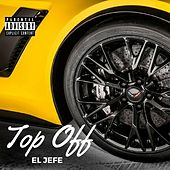Play & Download Top Off by El Jefe | Napster