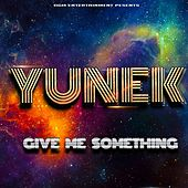 Play & Download Give Me Something by Yunek | Napster