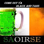 Come out Ya Black and Tans by Saoirse