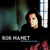 Play & Download Adventures In Jazz by Bob Mamet | Napster