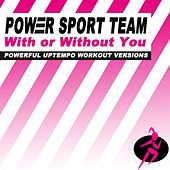 With or Without You (Powerful Uptempo Cardio, Fitness, Crossfit & Aerobics Workout Versions) di Power Sport Team